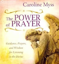 The Power of Prayer: Guidance, Prayers, and Wisdom for Listening to the Divine (CD-Audio)
