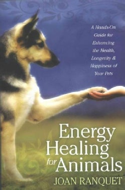 Energy Healing for Animals: A Hands-On Guide for Enhancing the Health, Longevity & Happiness of Your Pets (Paperback)