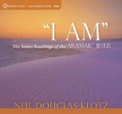 I Am: The Secret Teachings of the Aramaic Jesus