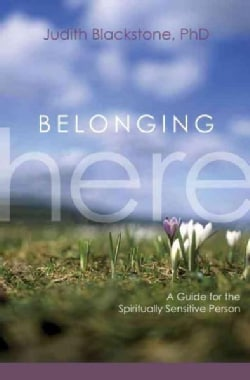 Belonging Here: A Guide for the Spiritually Sensitive Person (Hardcover)