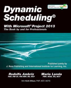 Dynamic Scheduling With Microsoft Project 2013: The Book by and for Professionals (Paperback)