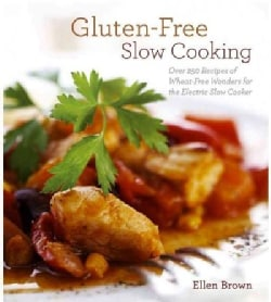 Gluten-Free Slow Cooking: Over 250 Recipes of Wheat-Free Wonders for the Electric Slow Cooker (Paperback)
