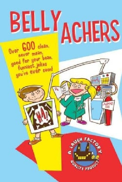 Belly Achers: Over 600 Clean, Never Mean, Good for Your Bean, Funniest Jokes You've Ever Seen! (Paperback)