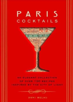 Paris Cocktails: The Art of French Drinking: An Elegant Collection of over 100 Recipes Inspired by the City of Light (Hardcover)