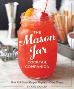 The Mason Jar Cocktail Companion: Over 125 Drink Recipes Perfect for Every Season (Hardcover)