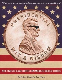 Presidential Wit & Wisdom: More Than 250 Classic Quotes from America's Greatest Leaders (Hardcover)