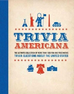 Trivia Americana: The Ultimate Collection of More Than 1000 Fun and Fascinating Trivia Questions About All 50 Sta... (Paperback)