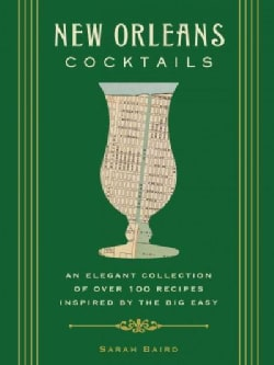 New Orleans Cocktails: An Elegant Collection of Over 100 Recipes Inspired By the Big Easy (Hardcover)