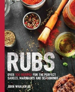 Rubs: Over 100 Recipes for the Perfect Sauces, Marinades and Seasonings (Paperback)