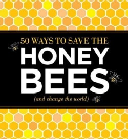 50 Ways to Save the Honey Bees and Change the World (Paperback)