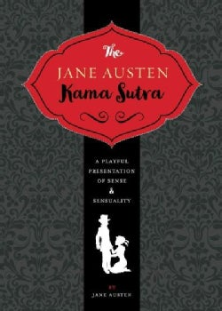 The Jane Austen Kama Sutra: A Playful Presentation of Sense & Sensuality (Hardcover)