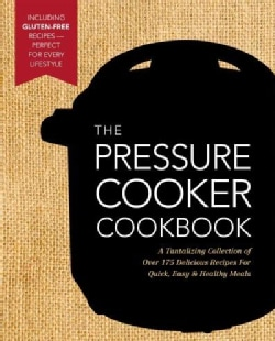 The New Pressure Cooker Cookbook: A Tantalizing Collection of over 175 Delicious Recipes for Quick, Easy & Health... (Hardcover)