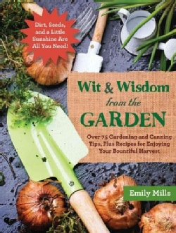 Wit & Wisdom from the Garden: Over 75 Gardening and Canning Tips, Plus Recipes for Enjoying Your Bountiful Harvest (Hardcover)