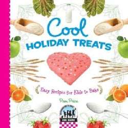 Cool Holiday Treats: Easy Recipes for Kids to Bake: Easy Recipes for Kids to Bake (Hardcover)