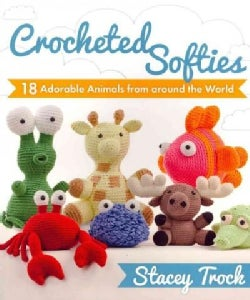 Crocheted Softies: 18 Adorable Animals from Around the World (Paperback)