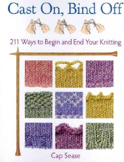 Cast On, Bind Off: 211 Ways to Begin and End Your Knitting (Hardcover)