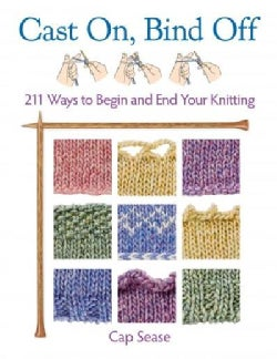 Cast On, Bind Off: 211 Ways to Begin and End Your Knitting (Paperback)