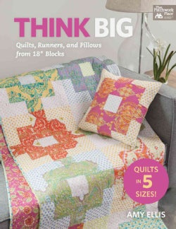 """Think Big: Quilts, Runners, and Pillows from 18"""" Blocks (Paperback)"""