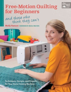 Free - Motion Quilting for Beginners: And Those Who Think They Can't: Techniques, Designs, and Projects for Your ... (Paperback)