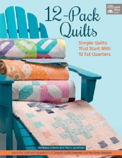 12-pack Quilts: Simple Quilts That Start With 12 Fat Quarters (Paperback)