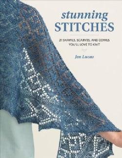Stunning Stitches: 21 Shawls, Scarves, and Cowls You'll Love to Knit (Paperback)