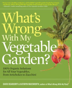 What's Wrong With My Vegetable Garden?: 100% Organic Solutions for All Your Vegetables, from Artichokes to Zucchini (Paperback)