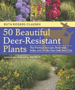 50 Beautiful Deer-Resistant Plants: The Prettiest Annuals, Perennials, Bulbs, and Shrubs That Deer Don't Eat (Paperback)