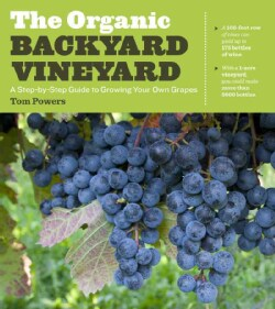 The Organic Backyard Vineyard: A Step-by-Step Guide to Growing Your Own Grapes (Paperback)