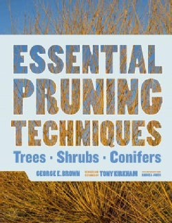 Essential Pruning Techniques: Trees, Shrubs, and Conifers (Hardcover)