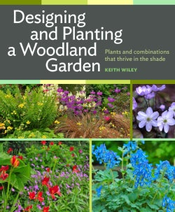 Designing and Planting a Woodland Garden: Plants and Combinations That Thrive in the Shade (Hardcover)