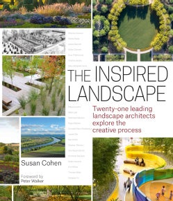 The Inspired Landscape: Twenty-One Leading Landscape Architects Explore the Creative Process (Hardcover)