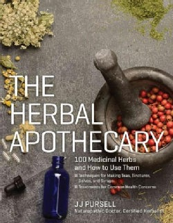 The Herbal Apothecary: 100 Medicinal Herbs and How to Use Them (Paperback)