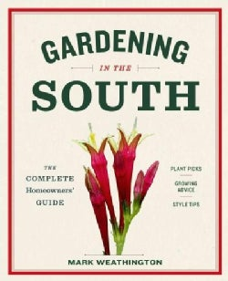 Gardening in the South: The Complete Homeowner's Guide: Plant Picks-Growing Advice-Style Tips (Paperback)
