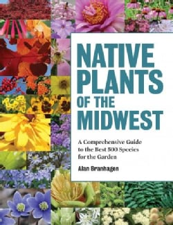 Native Plants of the Midwest: A Comprehensive Guide to the Best 500 Species for the Garden (Hardcover)