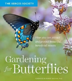 Gardening for Butterflies: How You Can Attract and Protect Beautiful, Beneficial Insects (Paperback)