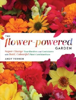 The Flower-powered Garden: Supercharge Your Borders and Containers With Bold, Colourful Plant Combinations (Hardcover)