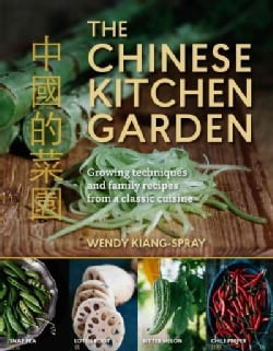The Chinese Kitchen Garden: Growing Techniques and Family Recipes from a Classic Cuisine (Paperback)