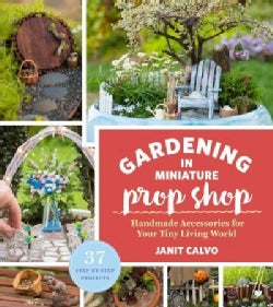 The Gardening in Miniature Prop Shop: Handmade Accessories for Your Tiny Living World (Paperback)