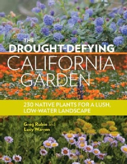 The Drought-Defying California Garden: 230 Native Plants for a Lush Low-Water Landscape (Paperback)