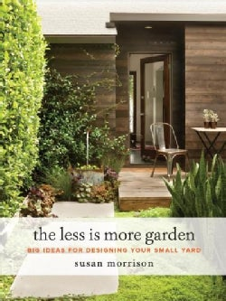 The Less Is More Garden: Big Ideas for Designing Your Small Yard (Hardcover)