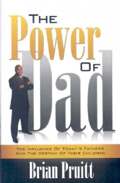 The Power Of Dad: The Influence of Today's Fathers and the Destiny of Their Children (Paperback)