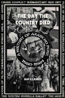 The Day the Country Died: A History of Anarcho Punk 1980-1984 (Paperback)