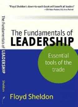 The Fundamentals of Leadership: Essential Tools of the Trade (Paperback)