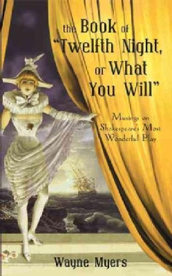 """The Book of """"Twelfth Night, or What You Will"""": Musings on Shakespeare's Most Wonderful Play (Paperback)"""