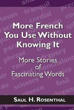 More French You Use Without Knowing It: More Stories of Fascinating Words (Paperback)