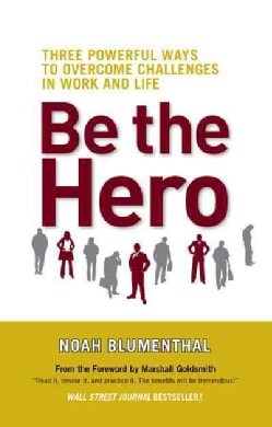 Be the Hero: Three Powerful Ways to Overcome Challenges in Work and Life (Hardcover)