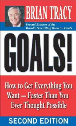 Goals!: How to Get Everything You Want - Faster Than You Ever Thought Possible (Paperback)