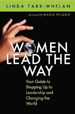 Women Lead the Way: Your Guide to Stepping Up to Leadership and Changing the World (Paperback)