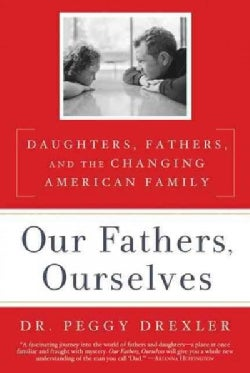 Our Fathers, Ourselves: Daughters, Fathers, and the Changing American Family (Hardcover)