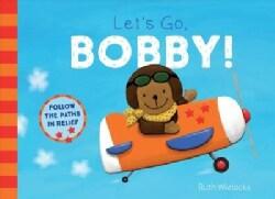 Let's Go, Bobby! (Board book)